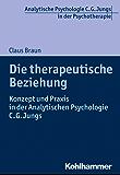 Die therapeutische Beziehung: Konzept und Praxis in der Analytischen Psychologie C.G. Jungs (Analytische Psychologie C. G. Jungs in der Psychotherapie)