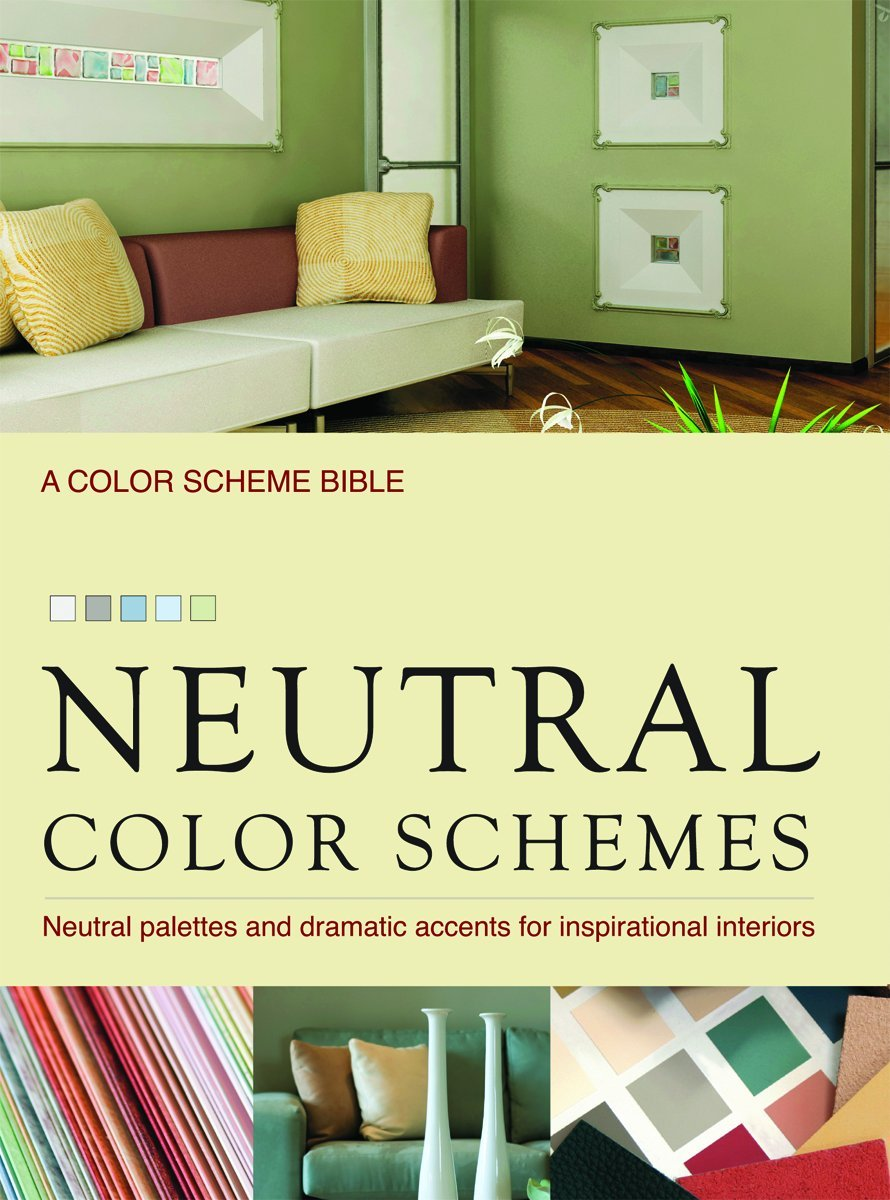 Book color scheme - Neutral Color Schemes Neutral Palettes And Dramatic Accents For Inspirational Interiors Alice Buckley 9781554074013 Amazon Com Books