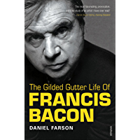 The Gilded Gutter Life Of Francis Bacon: The Authorized Biography