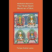 Meditation Manual for the Three Heart Mantras of Bon (English Edition)