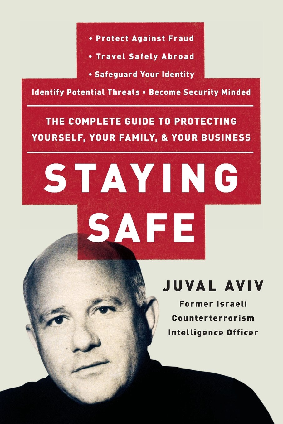 Download Staying Safe: The Complete Guide to Protecting Yourself, Your Family, and Your Business pdf epub