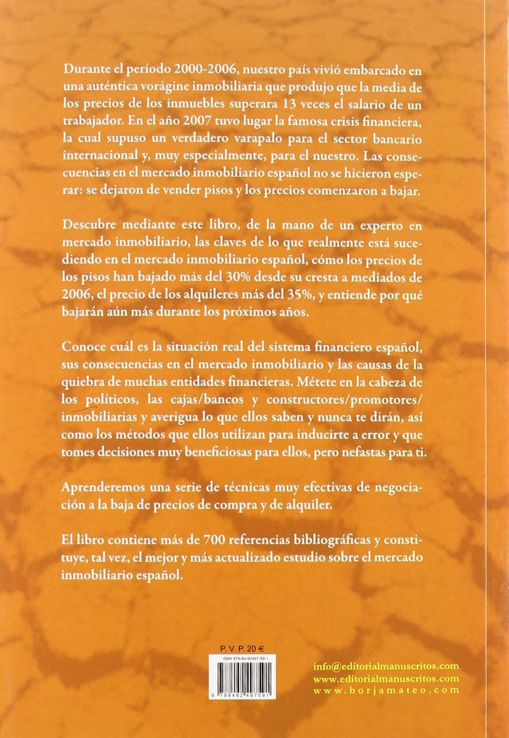 La verdad sobre el mercado inmobiliario español : claves para comprar y alquilar barato, 2010-2015: Borja Mateo Villa: 9788492497591: Amazon.com: Books