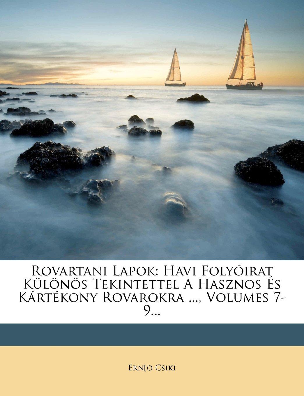 Download Rovartani Lapok: Havi Folyóirat Különös Tekintettel A Hasznos És Kártékony Rovarokra ..., Volumes 7-9... (Hungarian Edition) PDF