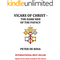 Vicars of Christ - The Dark Side of the Papacy: International Best-Seller - Update on Sex Abuse Scandal in the Church