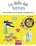 La dieta del runner. Consigli alimentari e ricette per migliorare le performance sportive. Ediz. illustrata