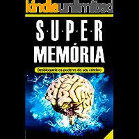 Memória: Super Memória (Desbloqueie os Poderes do Seu Cérebro em Tempo Recorde): - Memorização, Técnicas de Memorização e Aprendizagem Acelerada