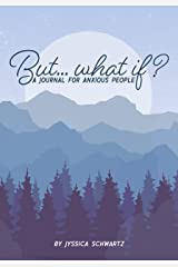 But...what if?: A Journal For Anxious People Kindle Edition