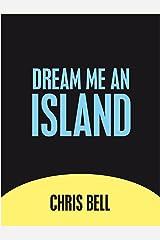 Dream Me An Island Kindle Edition