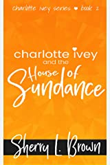 Charlotte Ivey and The House of Sundance: A Contemporary Romance Adventure Kindle Edition