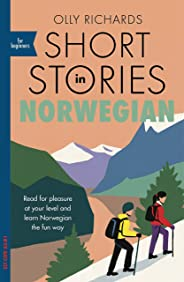 Short Stories in Norwegian for Beginners: Read for pleasure at your level, expand your vocabulary and learn Norwegian the fun