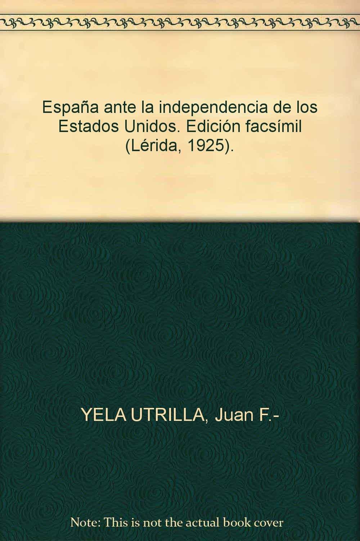 España ante la independencia de los Estados Unidos. Edición facsímil Lérida,...: Amazon.es: YELA UTRILLA, Juan F.-: Libros