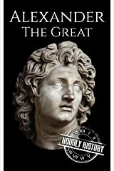 Alexander the Great: A Life From Beginning to End (Military Biographies Book 2) Kindle Edition
