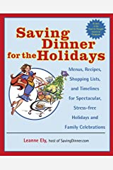 Saving Dinner for the Holidays: Menus, Recipes, Shopping Lists, and Timelines for Spectacular, Stress-free Holidays and Family Celebrations Paperback