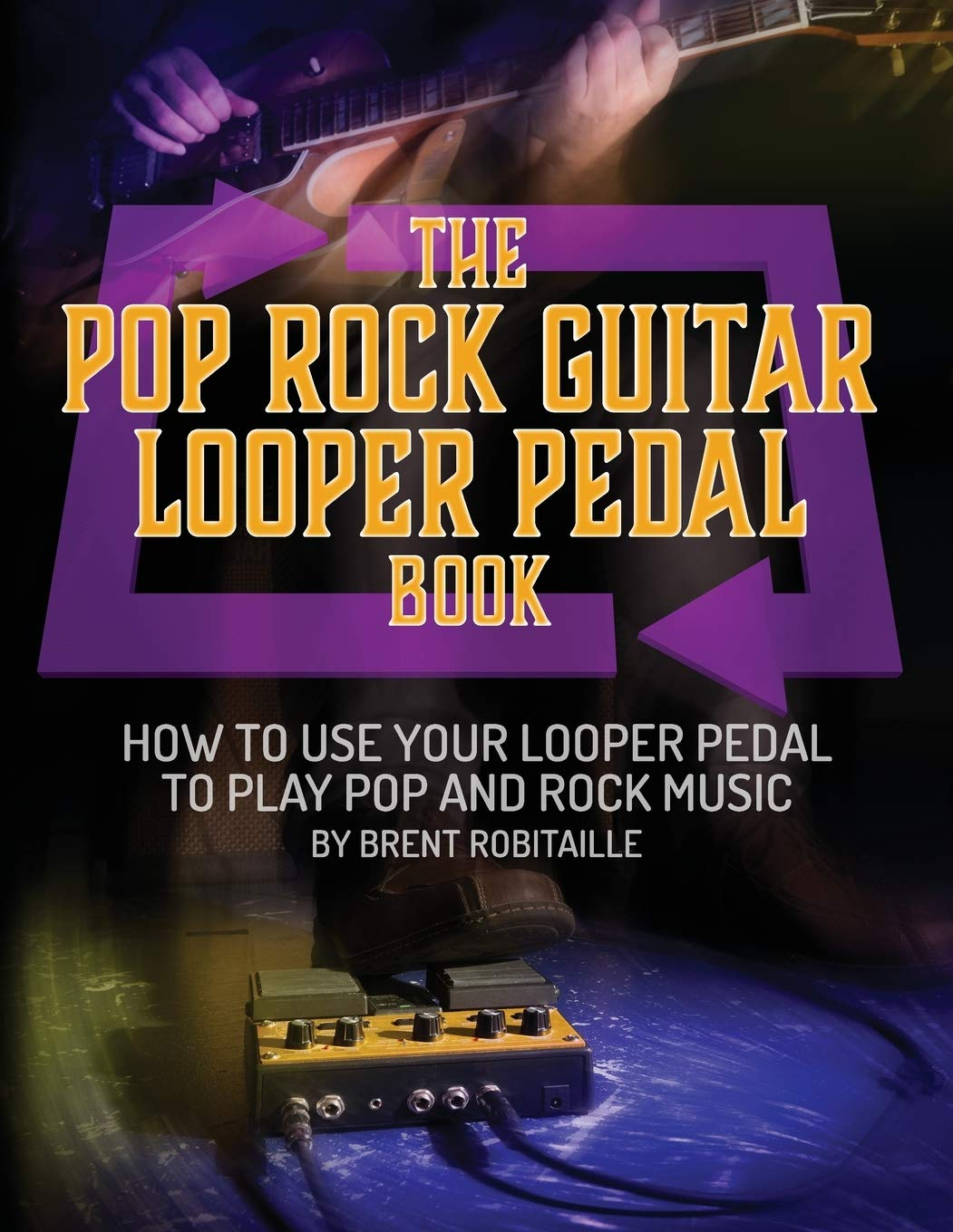 The Pop Rock Guitar Looper Pedal Book: How to Use Your Guitar ...