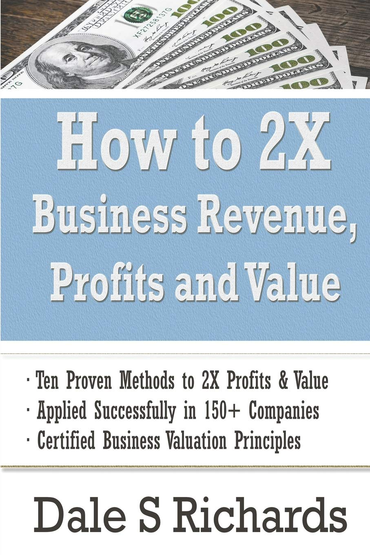 Amazon Com How To 2x Business Revenue Profits And Value 9798653307171 Richard Dale S Books