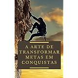 A Arte de Transformar Metas em Conquistas