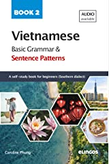Vietnamese Basic Grammar and Sentence Patterns - Book 2 (Audio available): A Self-study Reference Book for Beginners - Southern dialect (Vietnamese Sentence Patterns) Kindle Edition