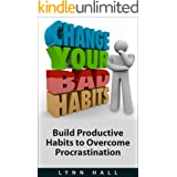 Change Your Bad Habits: Build Productive Habits to Overcome Procrastination