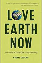Love Earth Now: The Power of Doing One Thing Every Day Kindle Edition