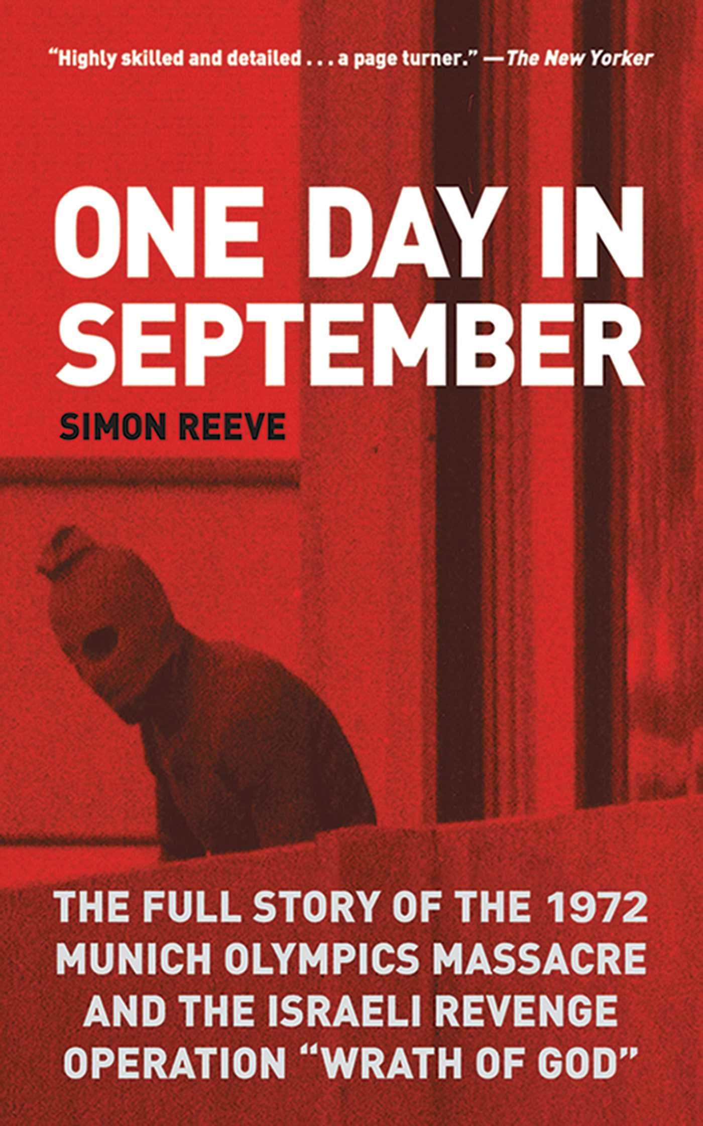 One Day in September. The Full Story of the 1972 Munich Olympics Massacre and the Israeli Revenge...