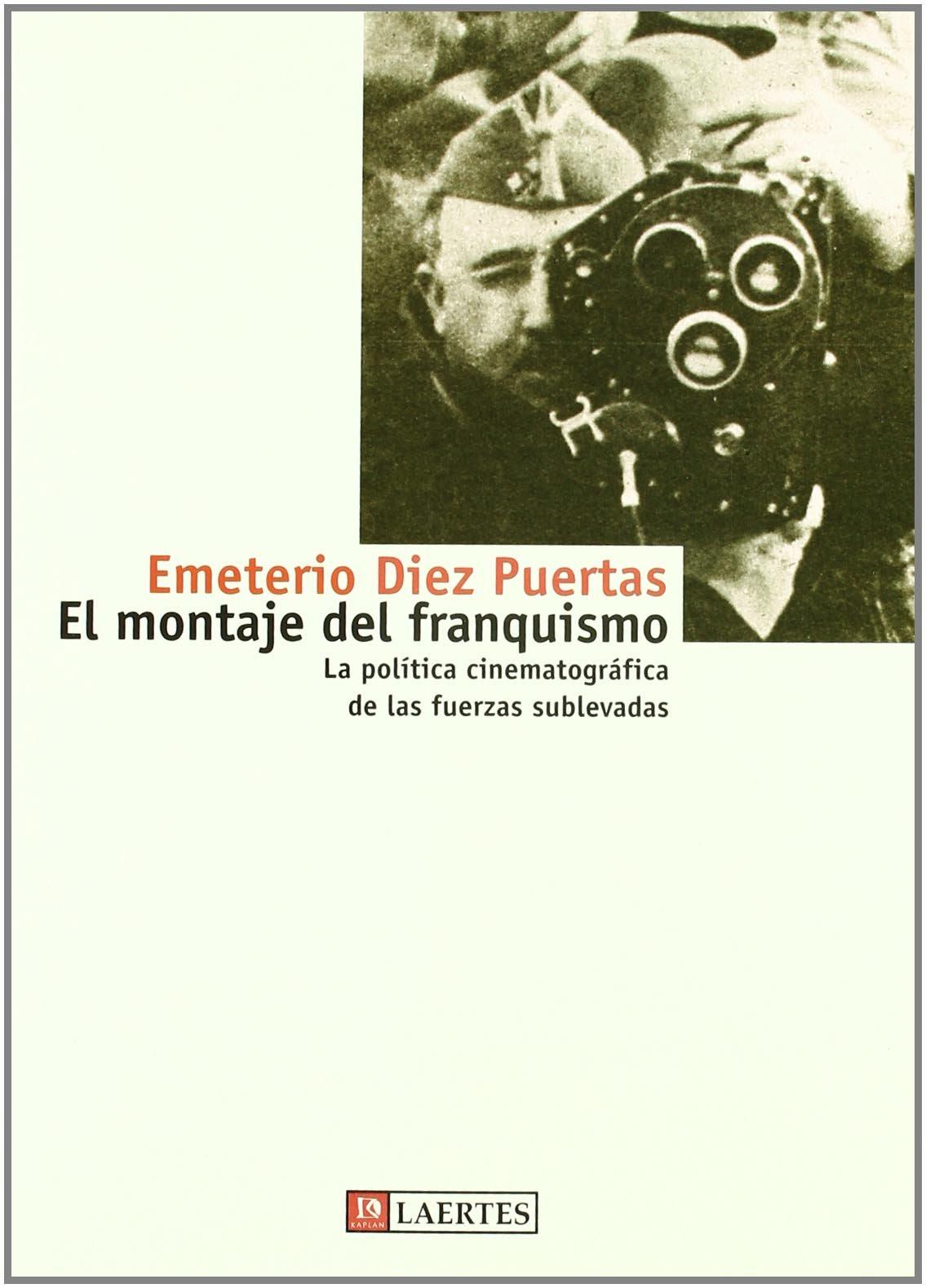 El montaje del franquismo: La política cinematográfica de las fuerzas sublevadas Kaplan: Amazon.es: Díez Puertas, Emeterio: Libros