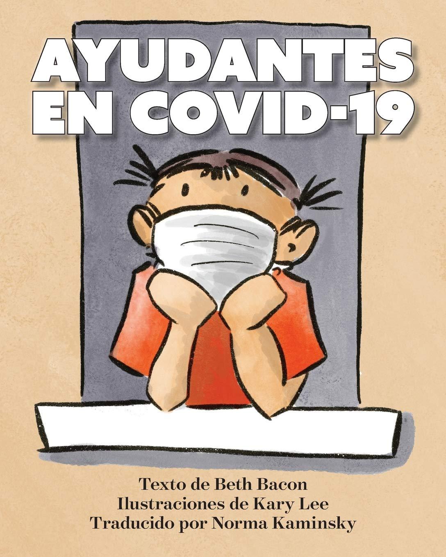 AYUDANTES EN COVID-19: Una explicación objetiva pero optimista de la  pandemia de coronavirus (Spanish Edition): Bacon, Beth, Lee, Kary,  Kaminsky, Norma: 9780999825419: Amazon.com: Books