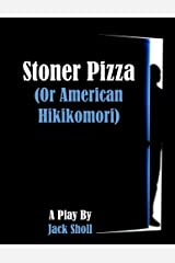 Stoner Pizza: Or American Hikikomori Kindle Edition