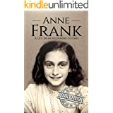 Anne Frank: A Life From Beginning to End (World War 2 Biographies)