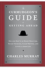 The Curmudgeon's Guide to Getting Ahead: Dos and Don'ts of Right Behavior, Tough Thinking, Clear Writing, and Living a Good Life Hardcover