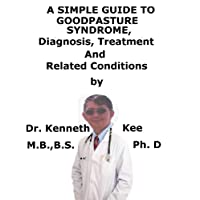 A  Simple  Guide  To  Goodpasture Syndrome,  Diagnosis, Treatment  And  Related...