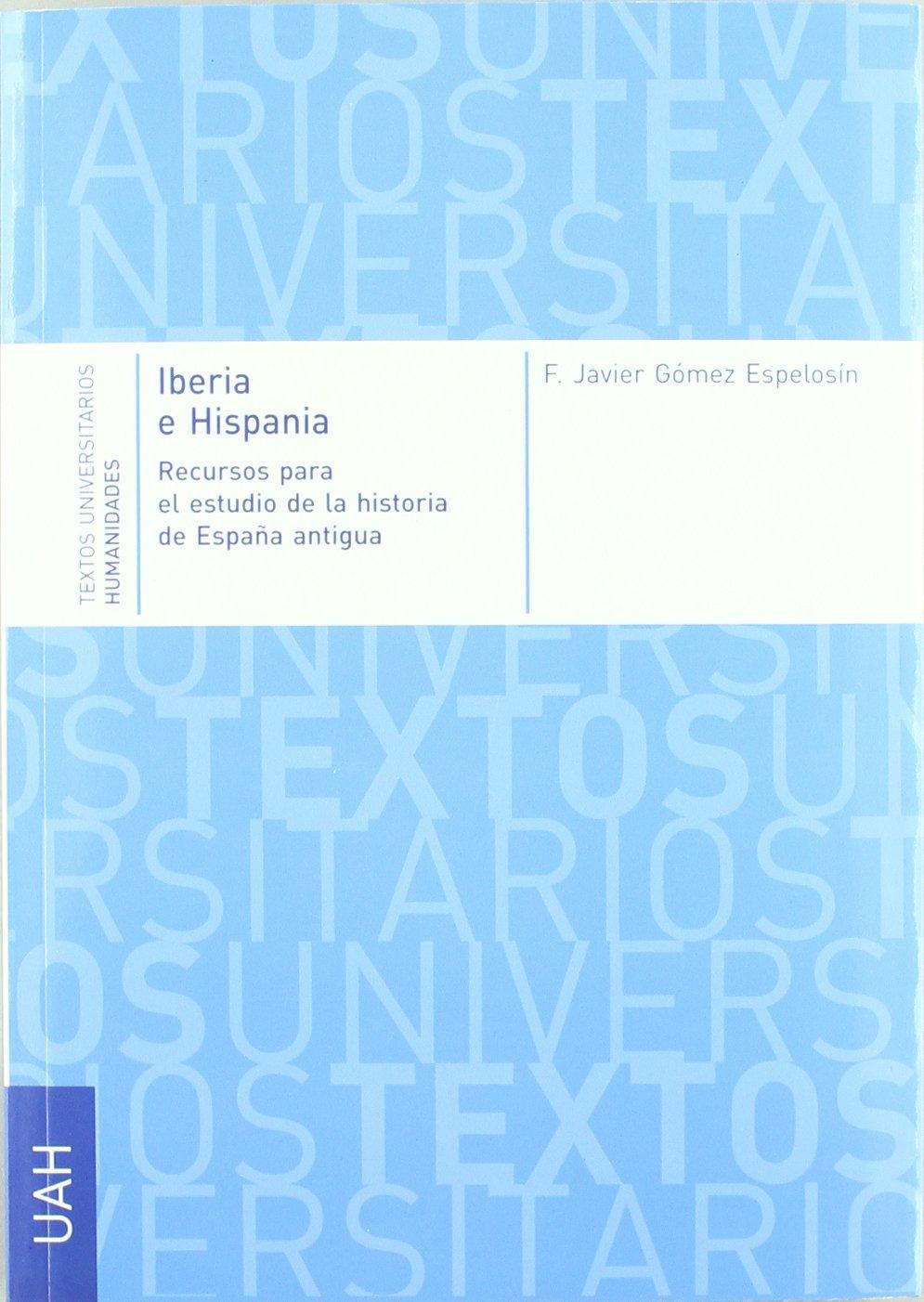 Iberia e Hispania. Recursos para el estudio de la historia de la España antigua: Amazon.es: Gómez Espelosín, Francisco Javier: Libros