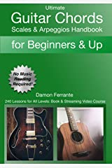Ultimate Guitar Chords, Scales & Arpeggios Handbook: 240-Lesson, Step-By-Step Guitar Guide, Beginner to Advanced Levels (Book & Videos) Kindle Edition