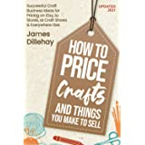 How to Price Crafts and Things You Make to Sell: Successful Craft Business Ideas for Pricing on Etsy, to Stores, at Craft Sho