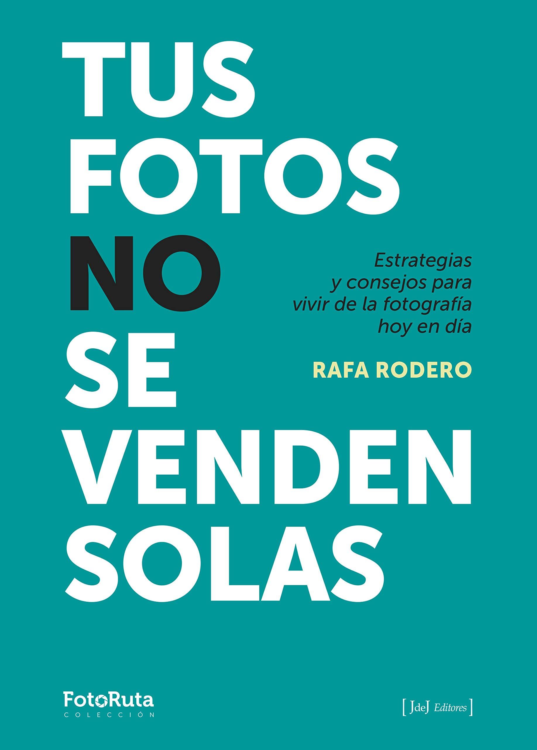 Tus fotos no se venden solas: Amazon.es: Rafa Rodero, Rafa Rodero: Libros