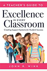 A Teacher's Guide to Excellence in Every Classroom: Creating Support Systems for Student Success (Creating support systems to increase academic achievement and maximize student success) Kindle Edition