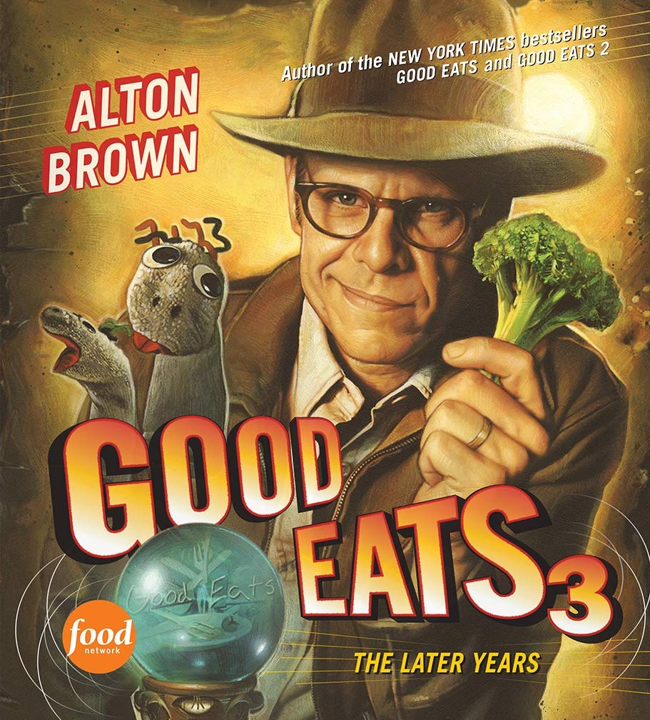 Good Eats 3 The Later Years Brown Alton 9781584799030 Amazon Com Books