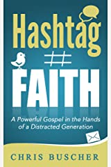Hashtag Faith: A Powerful Gospel in the Hands of a Distracted Generation Kindle Edition