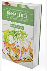 RENAL DIET: How to Cure Kidney Pain with The Renal Diet, a Guide On How to Avoid, Manage and Improve Upon Kidney Diseases and Live a Healthy, Happy and Fun Filled Life. Kindle Edition