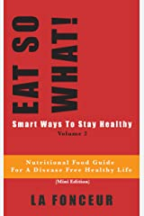 EAT SO WHAT! Smart Ways To Stay Healthy Volume 2: Nutritional food guide for vegetarians for a disease free healthy life (Mini Edition) Kindle Edition