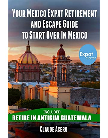 Your Mexico Expat Retirement and Escape Guide to Start Over in Mexico: Free Book: