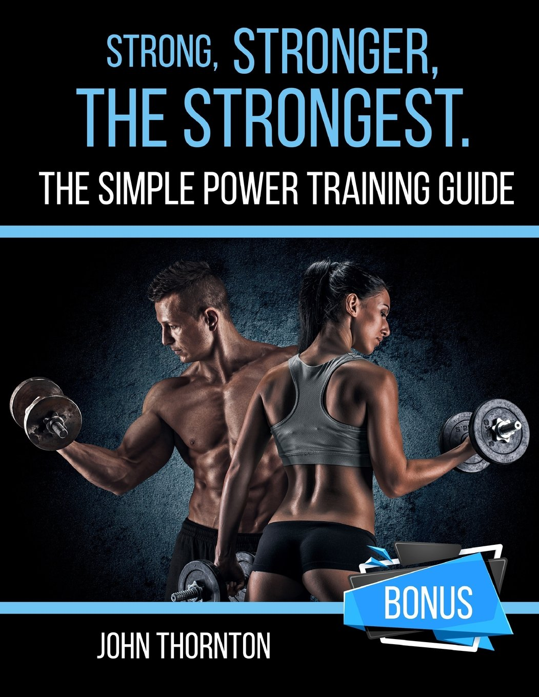 Strong, Stronger, The Strongest The Simple Power Training Guide ...