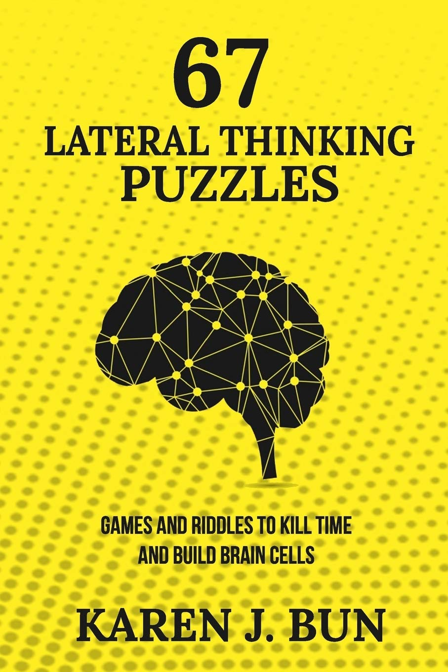 Amazon Com 67 Lateral Thinking Puzzles Games And Riddles To Kill Time And Build Brain Cells 9781790782130 Bun Karen J Books