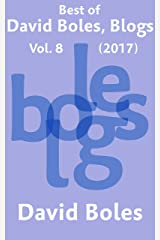 Best of David Boles, Blogs: Vol. 8 (2017) Kindle Edition