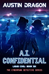 A.I. Confidential: The Cyberpunk Detective Series (Liquid Cool Book 6) Kindle Edition