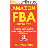 AMAZON FBA Step By Step (2021 Update): A Beginners Guide To Selling On Amazon, Making Money And Finding Products That Turns I
