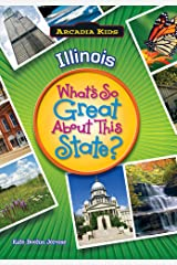 Illinois: What's So Great About This State (Arcadia Kids) Paperback