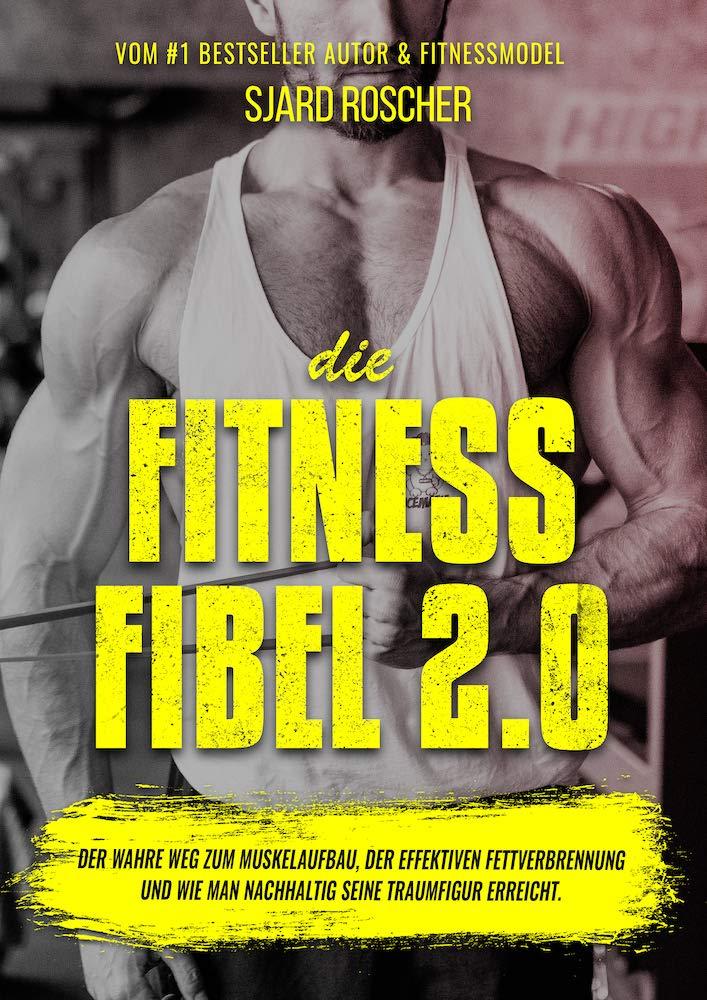 Die Fitness Fibel 2 0 Der Wahre Weg Zum Muskelaufbau Der Effektiven Fettverbrennung Und Wie Man Nachhaltig Seine Traumfigur Erreicht Amazon De Bücher
