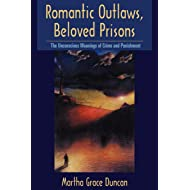 Romantic Outlaws, Beloved Prisons: The Unconscious Meanings of Crime and Punishment (Open Access Lib and HC)
