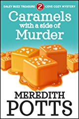 Caramels With A Side Of Murder (Daley Buzz Treasure Cove Cozy Mystery Book 2) Kindle Edition