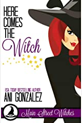 Here Comes the Witch (A Paranormal Witch Cozy Mystery): (Main Street Witches #1) Kindle Edition